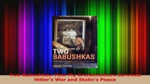 PDF Download  Two Babushkas How My Grandmothers Survived Hitlers War and Stalins Peace Download Online