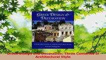 Read  Greek Design and Decoration Three Centuries of Architectural Style Ebook Free