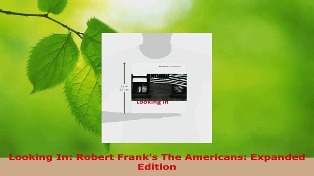 PDF Download  Looking In Robert Franks The Americans Expanded Edition Download Full Ebook
