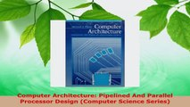 PDF Download  Computer Architecture Pipelined And Parallel Processor Design Computer Science Series PDF Online