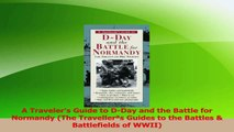 Download  A Travelers Guide to DDay and the Battle for Normandy The Travellerªs Guides to the Ebook Free