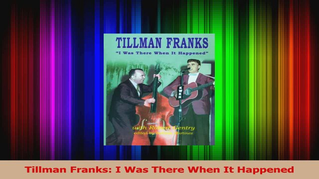 PDF Download  Tillman Franks I Was There When It Happened Download Full Ebook