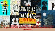 PDF Download  The Larry Nichols Story Damage Control How to Get Caught With Your Pants Down and Still PDF Online