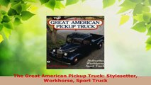 Read  The Great American Pickup Truck Stylesetter Workhorse Sport Truck Ebook Free