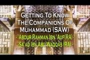 Getting To Know The Companions - Abdur Rahman Ibn 'Auf and Sa'ad Ibn Abi Waqqas - Mufti Menk