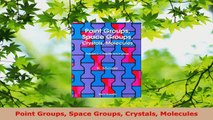 PDF Download  Point Groups Space Groups Crystals Molecules Read Online