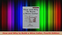 PDF Download  How and Why to Build a Wine Cellar Fourth Edition Read Online
