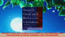 Read  Israels God and Rebeccas Children Christology and Community in Early Judaism and Ebook Free