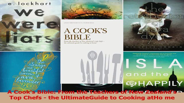 PDF Download  A Cooks Bible From the Teachers of New Zealands Top Chefs  the UltimateGuide to Read Online