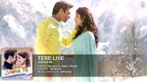 Tere Liye Full Song (Audio) ¦ 'SANAM RE' ¦ Pulkit Samrat, Yami Gautam ¦