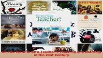 PDF Download  So You Want to Be a Teacher Teaching and Learning in the 21st Century PDF Full Ebook
