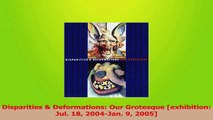 Download  Disparities  Deformations Our Grotesque exhibition Jul 18 2004Jan 9 2005 PDF Online