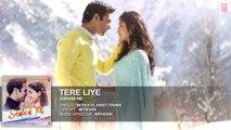 Tere Liye Full Song (Audio) | 'SANAM RE' | Pulkit Samrat, Yami Gautam |