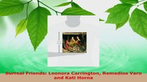 Download  Surreal Friends Leonora Carrington Remedios Varo and Kati Horna EBooks Online