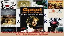 PDF Download  Gasol por Pau Gasol El partido de mi vida The Game of my Life Spanish Edition Read Full Ebook
