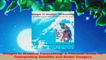 PDF Download  Images in Weather Forecasting A Practical Guide for Interpreting Satellite and Radar PDF Online