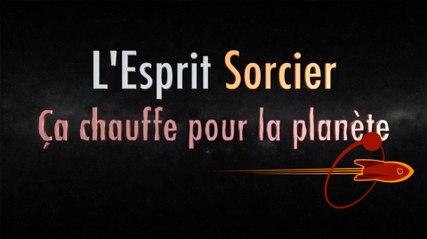 Ca chauffe pour la planète - Dossier #5 - L'Esprit Sorcier