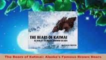 PDF Download  The Bears of Katmai Alaskas Famous Brown Bears Read Online