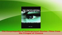 Read  The Encyclopedia of Underground Movies Films from the Fringes of Cinema Ebook Free