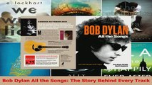 PDF Download Bob Dylan All the Songs The Story Behind Every