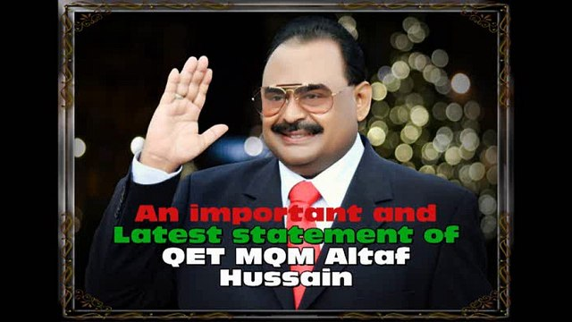 An important and latest statement of Founder & Leader MQM Altaf Hussain