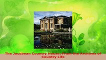 PDF Download  The Jacobean Country House From the Archives of Country Life Download Full Ebook