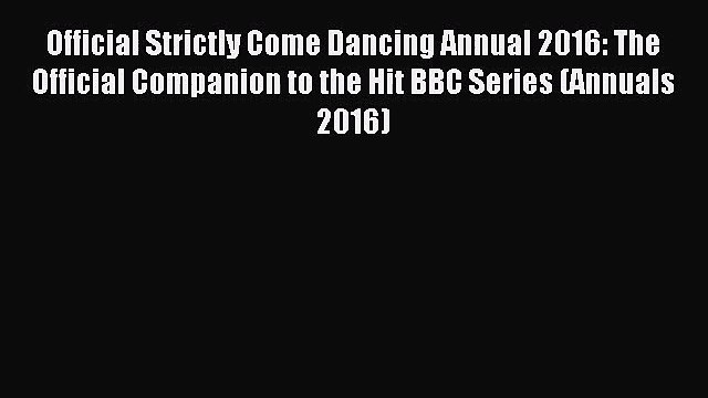 Download Official Strictly Come Dancing Annual 2016: The Official Companion to the Hit BBC