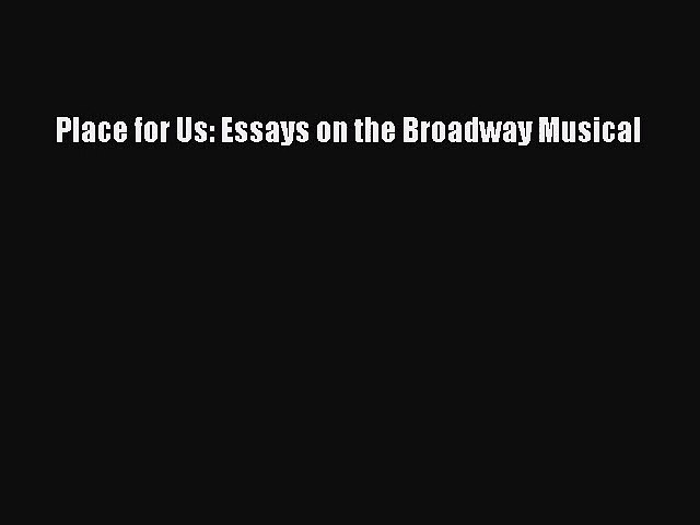 Essay on the Broadway Musical Place for Us