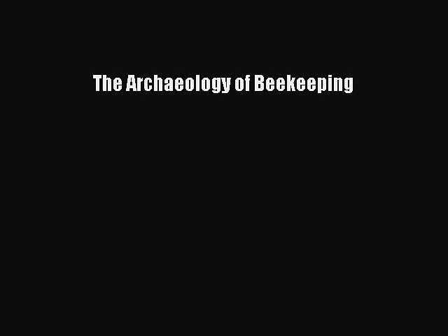 [PDF Download] The Archaeology of Beekeeping [Read] Full Ebook
