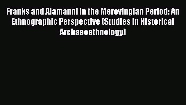 [PDF Download] Franks and Alamanni in the Merovingian Period: An Ethnographic Perspective (Studies