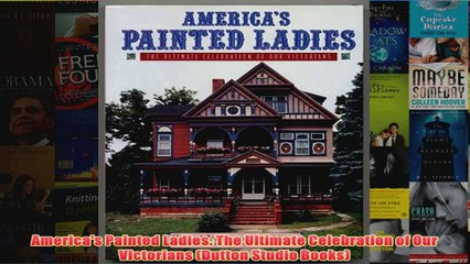 Americas Painted Ladies The Ultimate Celebration of Our Victorians Dutton Studio Books