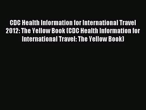 [PDF Download] CDC Health Information for International Travel 2012: The Yellow Book (CDC Health