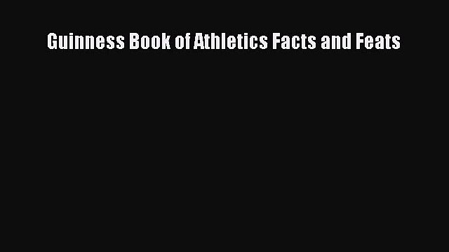 [PDF Download] Guinness Book of Athletics Facts and Feats [PDF] Online
