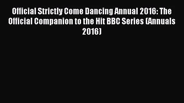 Read Official Strictly Come Dancing Annual 2016: The Official Companion to the Hit BBC Series