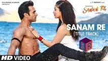 Sanam Re [Title Song] - Sanam Re [2016] FT. Pulkit Samrat & Yami Gautam & Urvashi Rautela [FULL HD] - (SULEMAN - RECORD)
