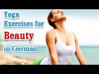 Yoga Exercises for Beauty - Naturally Glowing Skin, Healthy Hair, Beauty and Diet Tips in German