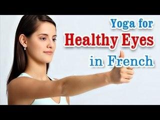 Yoga Exercises for Healthy Eyes - Eye Exercises for Better Eyesight and Diet Tips in French