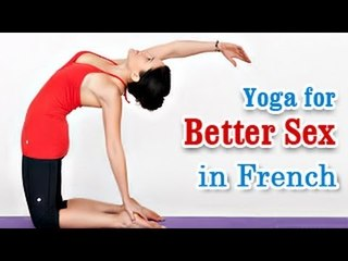 Yoga for Better Sex - Healthy Relationship and Diet Tips in French