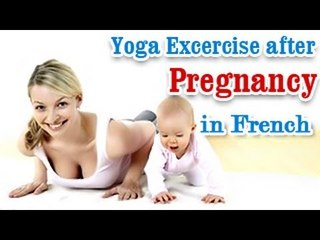 Yoga Exercises after Pregnancy - Losing Weight , Tone Up Stomach and Diet Tips in French