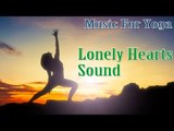 Lonely Hearts Sound - Heart Teaching Intrumental Music for Relaxation & Stress Relief