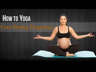 How To Do Yoga Cure During Pregnancy | Poses, Diet Chart, Nutritional Management