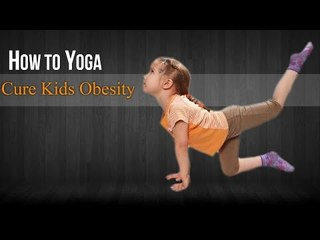 How To Do Yoga For Kids Obesity | Poses,Diet Chart,Nutritional Management,Yogic Healing