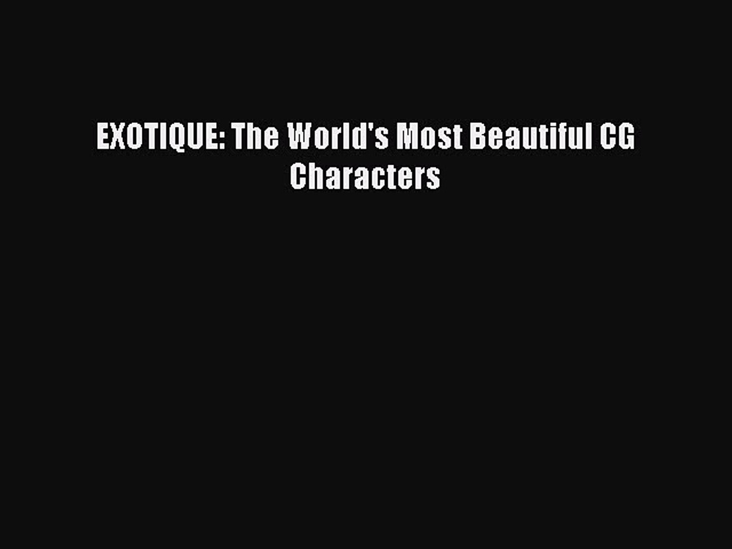 EXOTIQUE: The World's Most Beautiful CG Characters Read EXOTIQUE: The World's Most Beautif