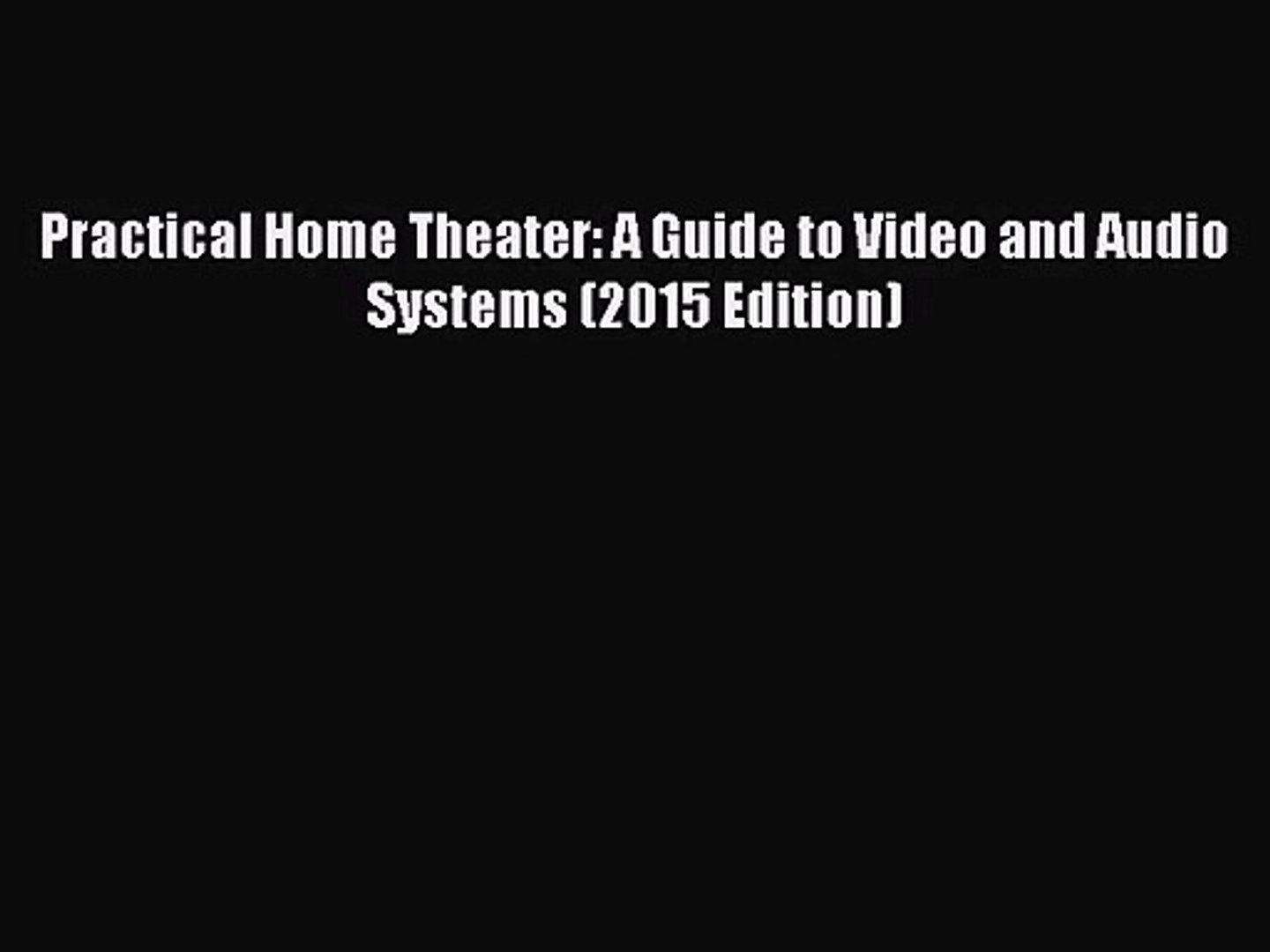 A Guide to Video and Audio Systems Practical Home Theater