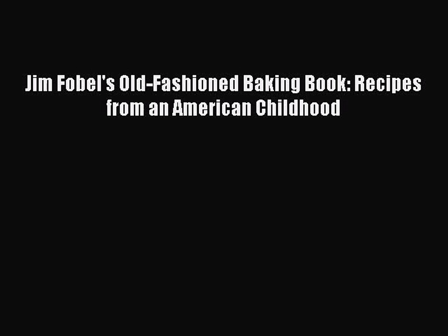 Jim Fobel's Old-Fashioned Baking Book: Recipes from an American Childhood [PDF Download] Jim