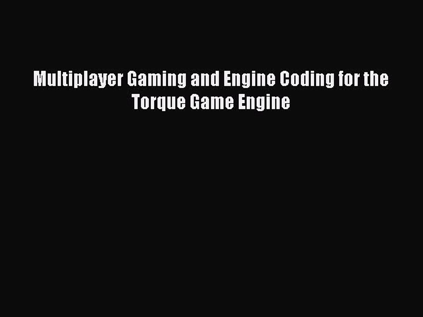 Multiplayer Gaming and Engine Coding for the Torque Game Engine Read  Multiplayer Gaming and