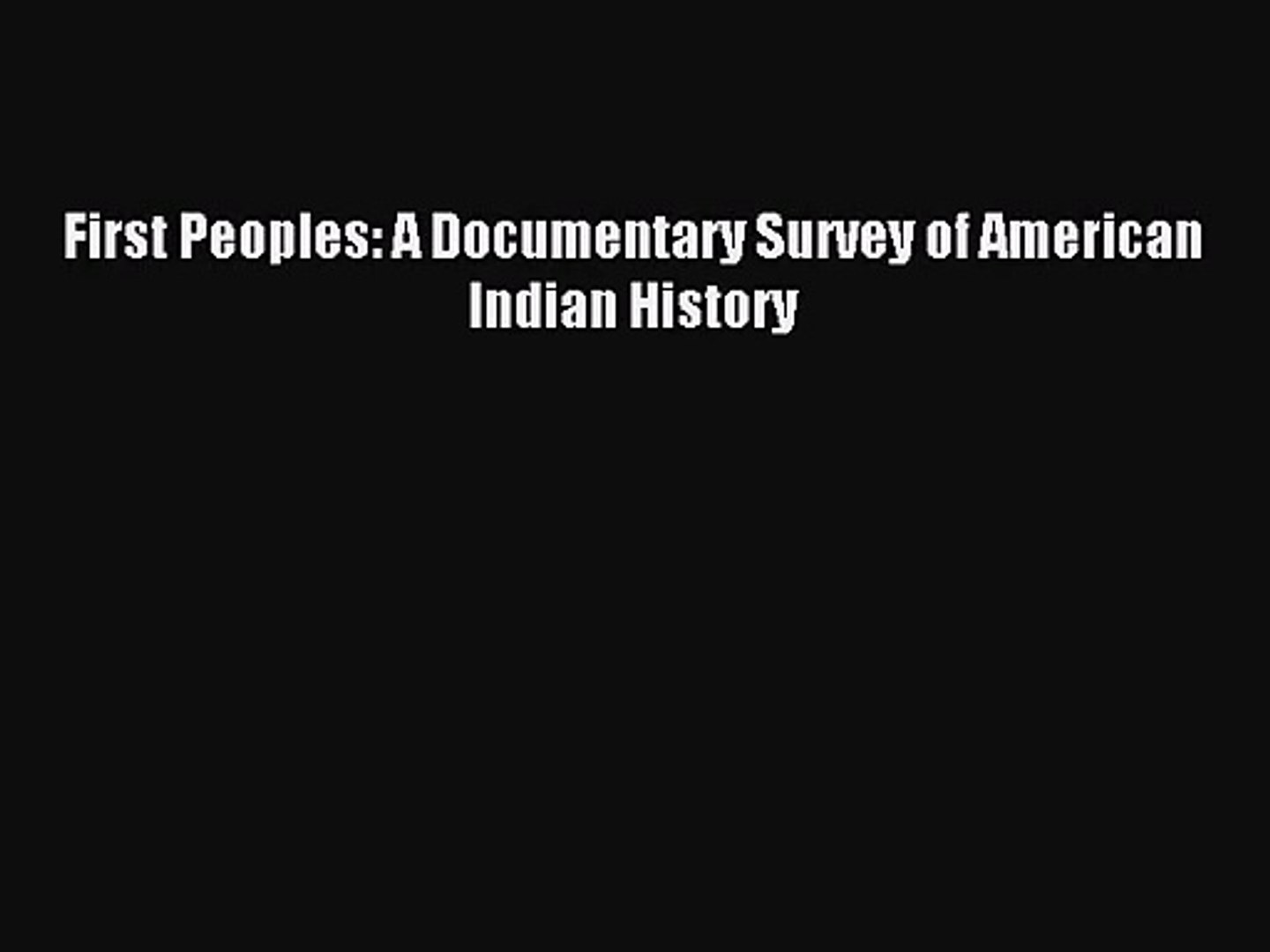 [PDF Download] First Peoples: A Documentary Survey of American Indian History [Download] Full