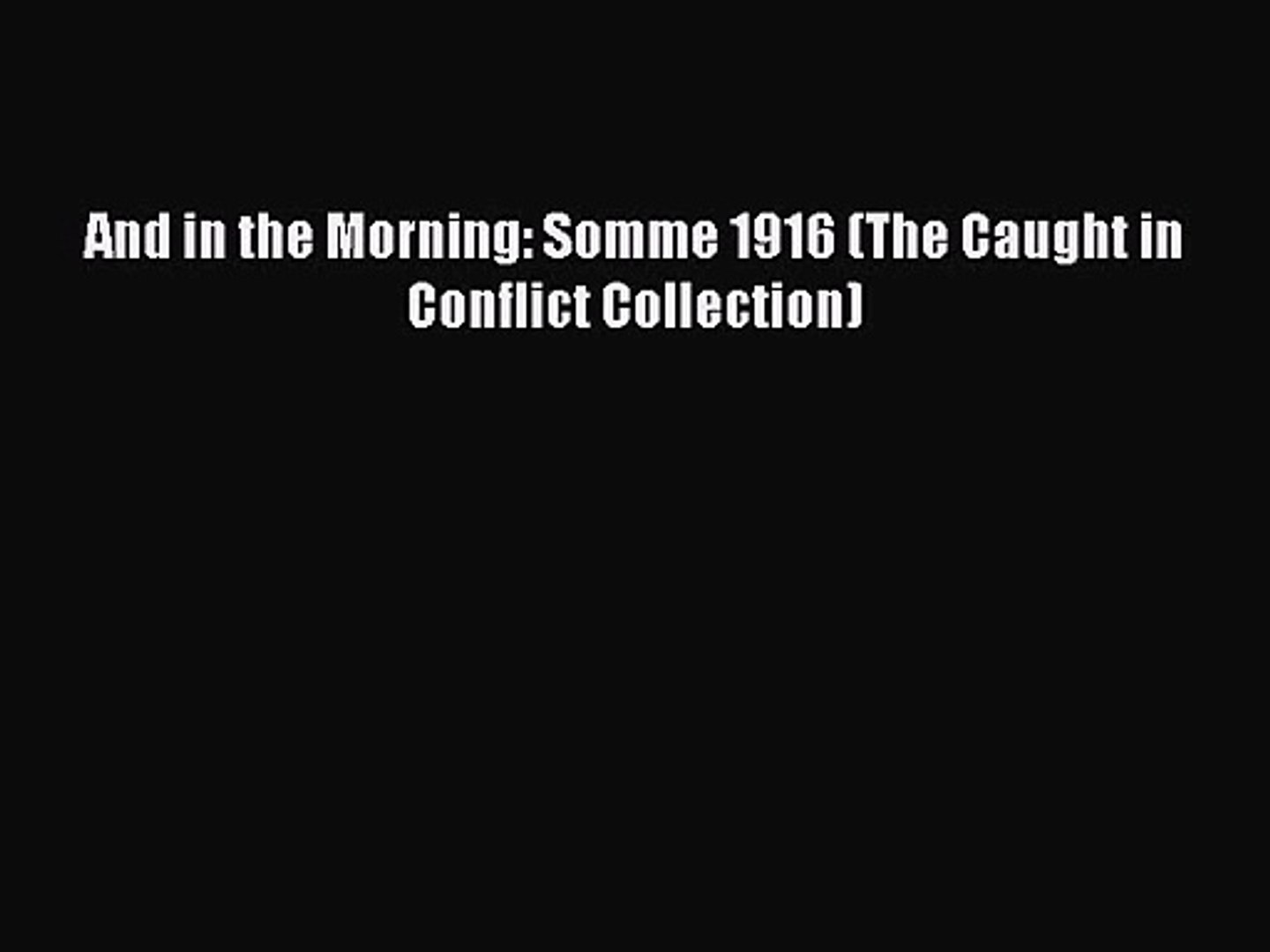 And in the Morning: Somme 1916 (The Caught in Conflict Collection) [PDF Download] And in the