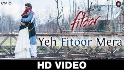 Yeh Fitoor Mera - Fitoor - Aditya Roy Kapoor, Katrina Kaif - Arijit Singh - Amit Trivedi