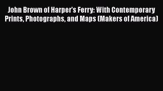 John Brown of Harper's Ferry: With Contemporary Prints Photographs and Maps (Makers of America)
